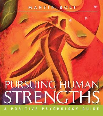 Pursuing Human Strengths: A Positive Psychology Guide - Bolt, Martin