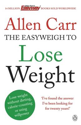 Allen Carr's Easyweigh to Lose Weight - Carr, Allen