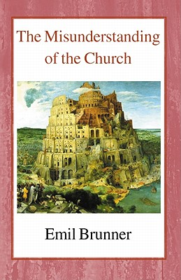 The Misunderstanding of the Church - Brunner, Emil, and Knight, Harold (Translated by)