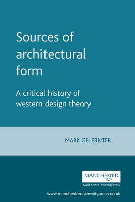 Sources of Architectural Form: A Critical History of Western Design Theory - Gelernter, Mark