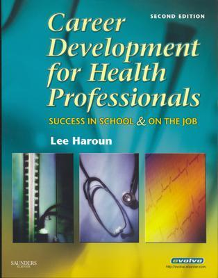 Career Development for Health Professionals: Success in School and on the Job - Haroun, Lee