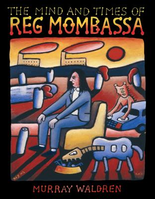 The Mind and Times of Reg Mombassa - Waldren, Murray