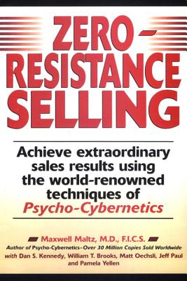 Zero-Resistance Selling: Achieve Extraordinary Sales Results Using World Renowned Techqs Psycho Cyberneti - Maltz, Maxwell, M.D., and Nda, and Maltz, Maxwell, Dr.