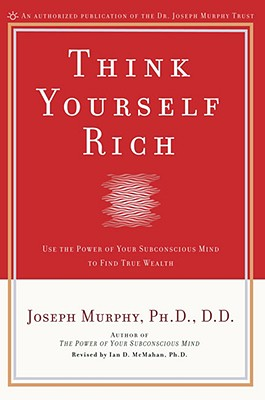 Think Yourself Rich - McMahan, Ian D, and Murphy, Joseph, and McMahan, Ian, PH.D. (Revised by)