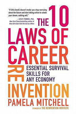 The 10 Laws of Career Reinvention: Essential Survival Skills for Any Economy - Mitchell, Pamela