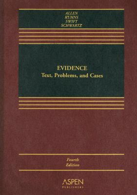 Evidence: Text, Problems, and Cases - Allen, Ronald J, and Kuhns, Richard B, and Swift, Eleanor