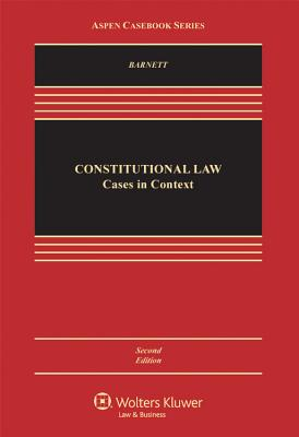 Constitutional Law: Cases in Context - Barnett, Randy E
