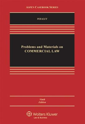 Problems and Materials on Commercial Law - Whaley, Douglas J