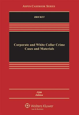 Corporate and White Collar Crime: Cases and Materials - Brickey, Kathleen F