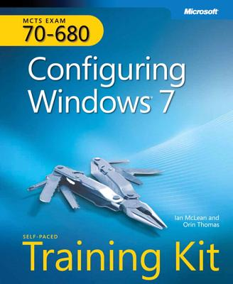 MCTS Self-Paced Training Kit (Exam 70-680): Configuring Windows 7 - Thomas, Orin, and McLean, Ian