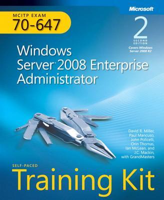 McItp Self-Paced Training Kit (Exam 70-647): Windows Server 2008 Enterprise Administrator - Miller, David R, and Mancuso, Paul, and Policelli, John