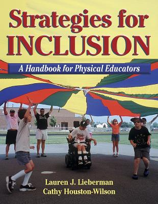 Strategies for Inclusion: A Handbook for Physical Educators - Lieberman, Lauren J, and Houston-Wilson, Cathy