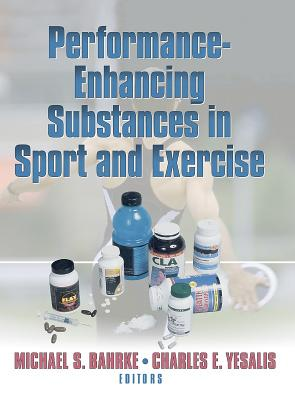 Performance Enhancing Substances in Sport and Exercise - Bahrke, Michael S, and Hinitz, Dean R, and Yesalis, Charles E, Ph.D.