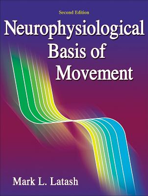 Neurophysiological Basis of Movement - Latash, Mark L