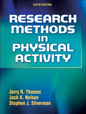 Research Methods in Physical Activity - Thomas, Jerry R, and Nelson, Jack K, and Silverman, Stephen J, Dr.