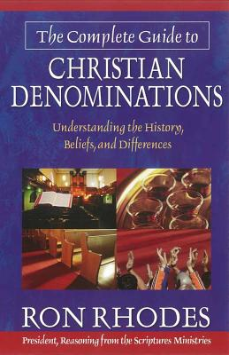 The Complete Guide to Christian Denominations - Rhodes, Ron, Dr.