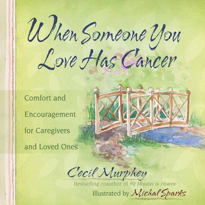When Someone You Love Has Cancer: Comfort and Encouragement for Caregivers and Loved Ones - Murphey, Cecil, Mr., and Sparks, Michal (Illustrator)