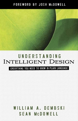 Understanding Intelligent Design - Dembski, William A, and McDowell, Sean, and McDowell, Josh (Foreword by)