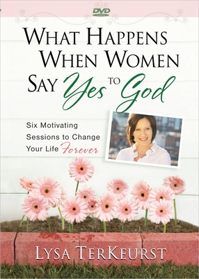 What Happens When Women Say Yes to God DVD: Six Motivating Sessions to Change Your Life Forever - TerKeurst, Lysa