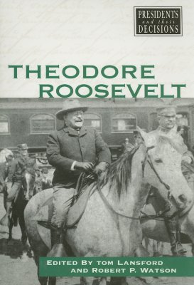 Theodore Roosevelt - Lansford, Tom (Editor), and Watson, Robert P (Editor)