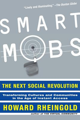 Smart Mobs: The Next Social Revolution - Rheingold, Howard
