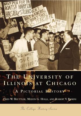 The University of Illinois at Chicago:: A Pictorial History - Beuttler, Fred W, and Remini, and Holli, Melvin G
