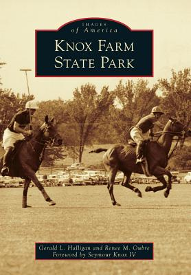 Knox Farm State Park - Halligan, Gerald L, and Oubre, Renee M, and Knox, Seymour, IV (Foreword by)