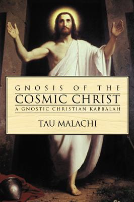 Gnosis of the Cosmic Christ: A Gnostic Christian Kabbalah - Malachi, Tau