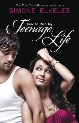 How to Ruin My Teenage Life - Elkeles, Simone