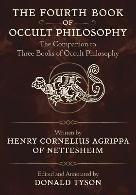 The Fourth Book of Occult Philosophy: The Companion to Three Books of Occult Philosophy - Agrippa, Henry Cornelius, and Tyson, Donald (Editor), and Turner, Robert (Translated by)