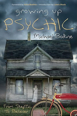 Growing Up Psychic: From Skeptic to Believer - Bodine, Michael, and Bodine, Eco (Foreword by), and Black, Lewis (Introduction by)