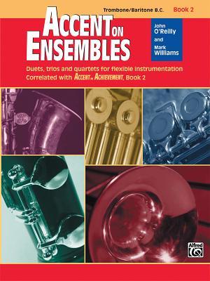 Accent on Ensembles, Bk 2: Trombone/Baritone B.C. - O'Reilly, John, and Williams, Mark, LL.