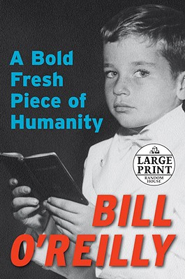 A Bold Fresh Piece of Humanity - O'Reilly, Bill