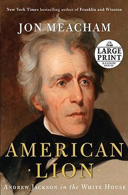 American Lion: Andrew Jackson in the White House - Meacham, Jon