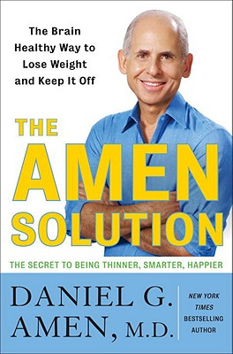 The Amen Solution: The Brain Healthy Way to Lose Weight and Keep It Off - Amen, Daniel G, Dr., MD, and Cashman, Marc (Read by)