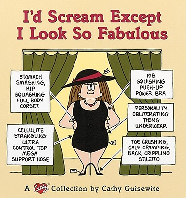 I'd Scream Except I Look So Fabulous: A Cathy Collection - Guisewite, Cathy