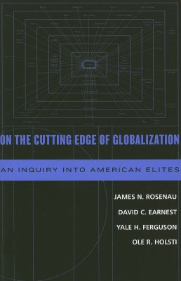 On the Cutting Edge of Globalization: An Inquiry Into American Elites - Rosenau, James N, and Earnest, David C, and Ferguson, Yale H
