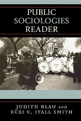 Public Sociologies Reader - Blau, Judith R (Editor), and Iyall-Smith, Keri (Editor)
