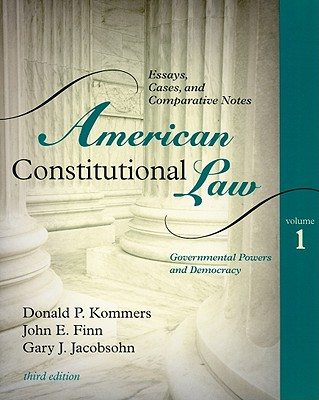 American Constitutional Law, Volume 1: Governmental Powers and Democracy - Kommers, Donald P, and Finn, John E, and Jacobsohn, Gary Jeffrey