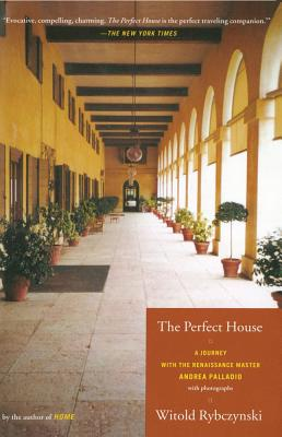 The Perfect House: A Journey with Renaissance Master Andrea Palladio - Rybczynski, Witold