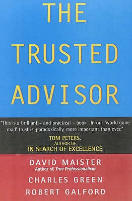 The Trusted Advisor - Maister, David H., and Galford, Robert, and Green, Charles W
