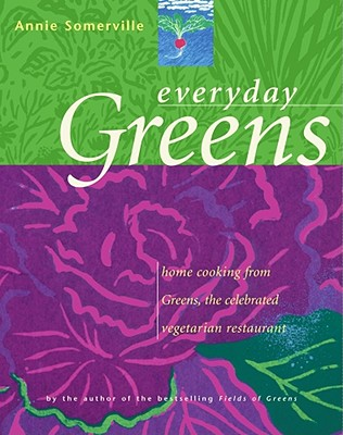Everyday Greens: Home Cooking from Greens, the Celebrated Vegetarian Restaurant - Somerville, Annie