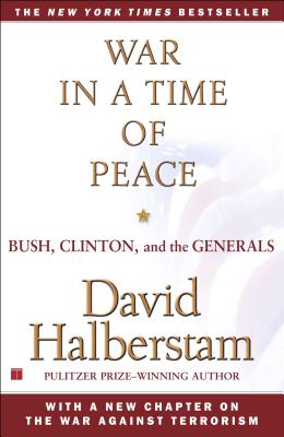 War in a Time of Peace: Bush, Clinton, and the Generals - Halberstam, David