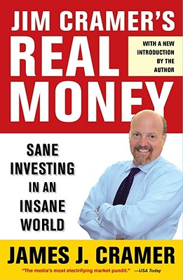 Jim Cramer's Real Money: Sane Investing in an Insane World - Cramer, James J
