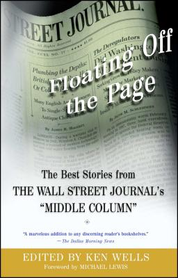 Floating Off the Page: The Best Stories from the Wall Street Journal's Middle Column - Lewis, Michael (Foreword by), and Wells, Ken (Editor)
