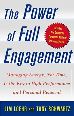 The Power of Full Engagement: Managing Energy, Not Time, Is the Key to High Performance and Personal Renewal - Loehr, Jim, and Schwartz, Tony