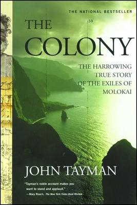 The Colony: The Harrowing True Story of the Exiles of Molokai - Tayman, John