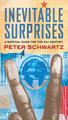 Inevitable Surprises: Thinking Ahead in a Time of Turbulence - Schwartz, Peter
