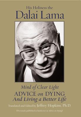 Mind of Clear Light: Advice on Living Well and Dying Consciously - Dalai Lama, and Bstan-'Dzin-Rgy, and Hopkins, Jeffrey (As Told by)