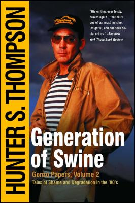 Generation of Swine: Tales of Shame and Degradation in the '80's - Thompson, Hunter S